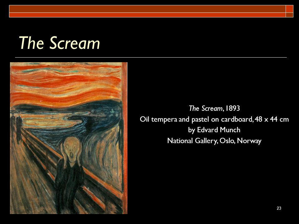The Scream The Scream, 1893. Oil tempera and pastel on cardboard, 48 x 44 cm.