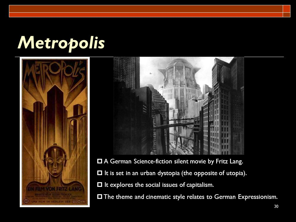 Metropolis A German Science-fiction silent movie by Fritz Lang.