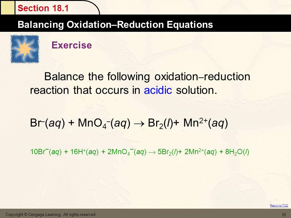 Br–(aq) + MnO4–(aq)  Br2(l)+ Mn2+(aq)