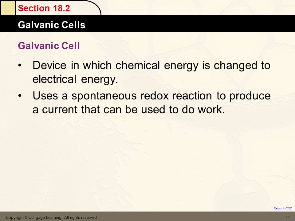 Device in which chemical energy is changed to electrical energy.
