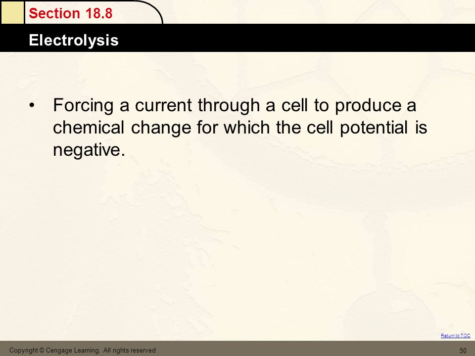Forcing a current through a cell to produce a chemical change for which the cell potential is negative.
