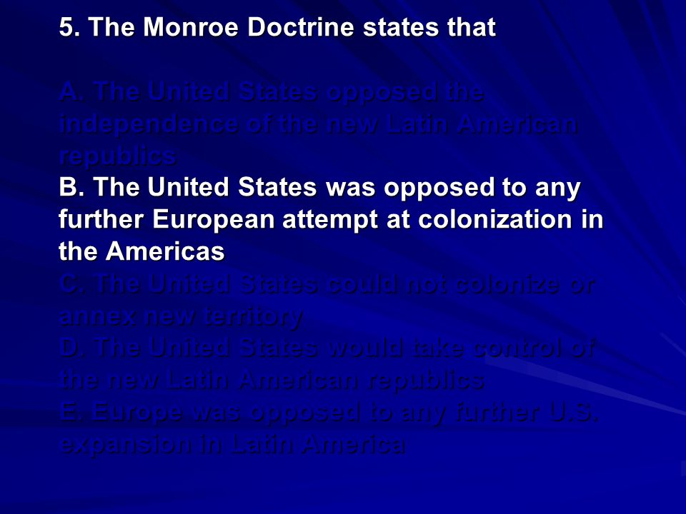 5. The Monroe Doctrine states that A