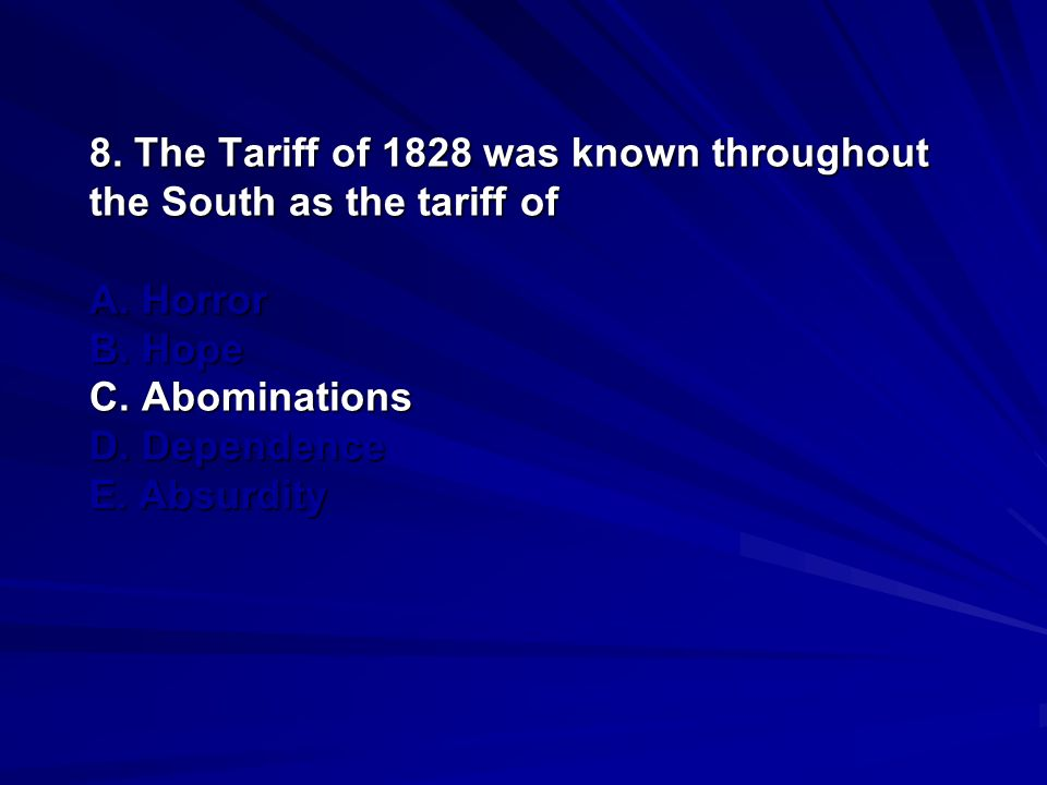 8. The Tariff of 1828 was known throughout the South as the tariff of A.