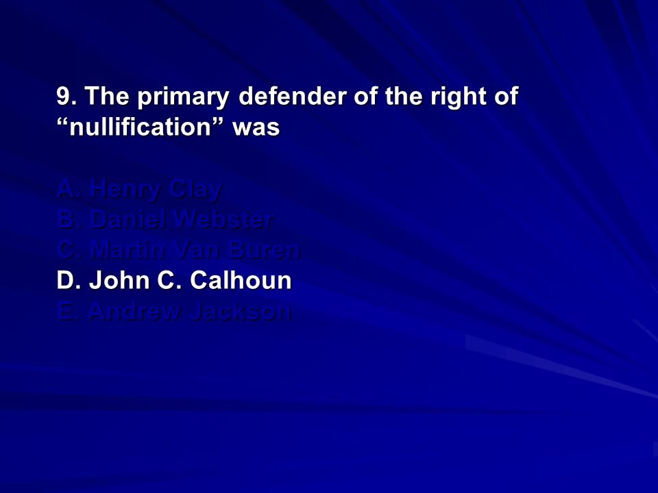 9. The primary defender of the right of nullification was A