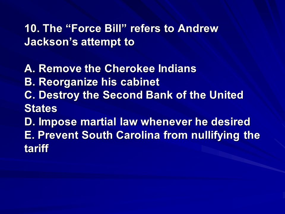 10. The Force Bill refers to Andrew Jackson's attempt to A