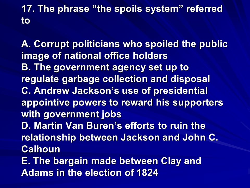 17. The phrase the spoils system referred to A