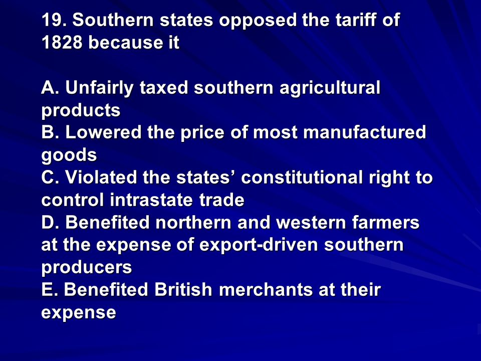 19. Southern states opposed the tariff of 1828 because it A