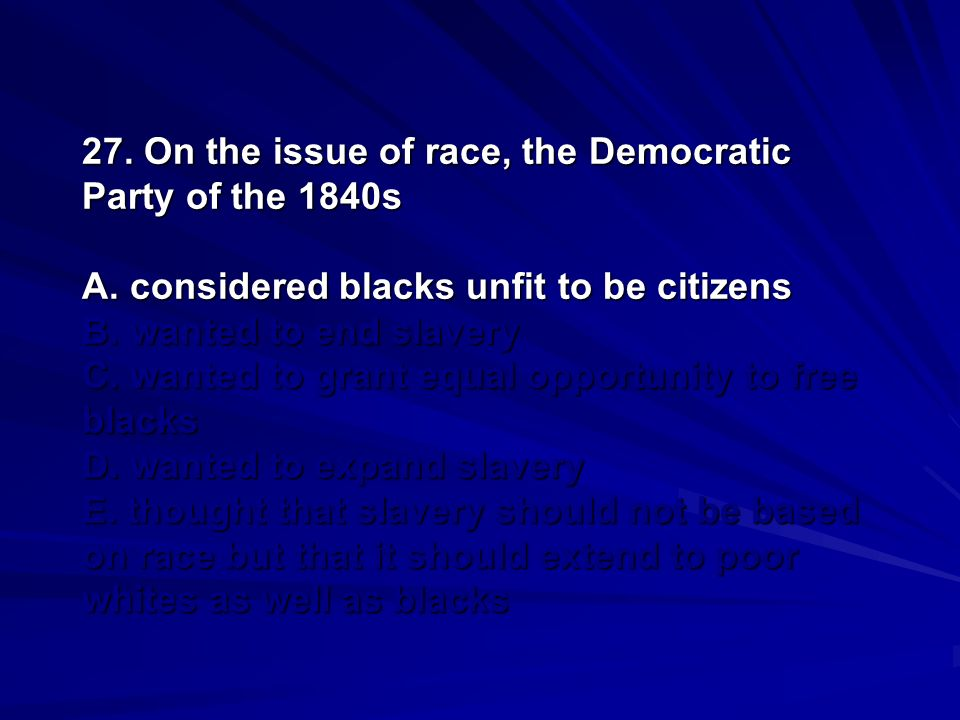 27. On the issue of race, the Democratic Party of the 1840s A