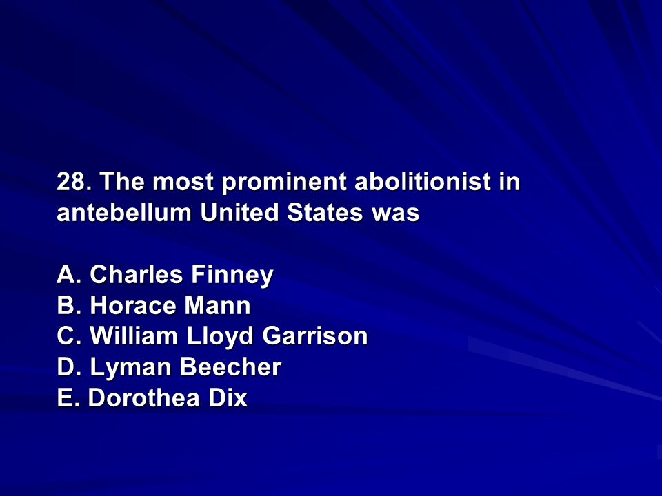 28. The most prominent abolitionist in antebellum United States was A