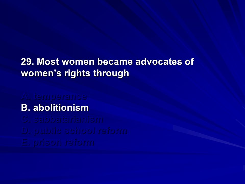 29. Most women became advocates of women's rights through A