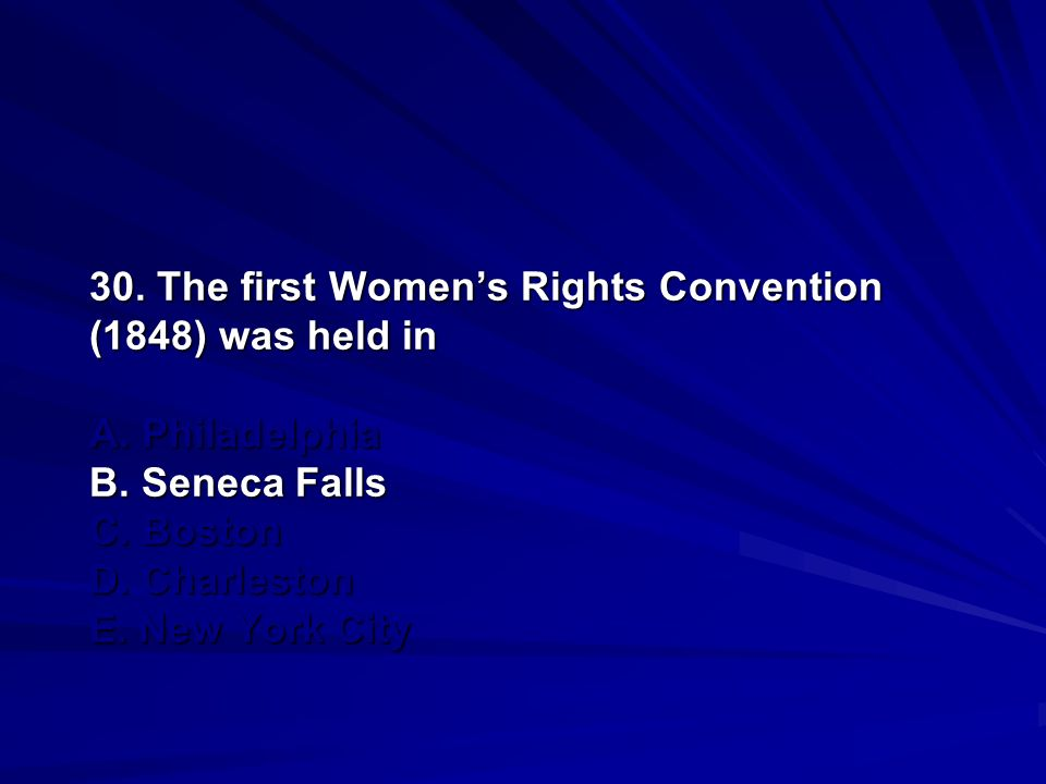 30. The first Women's Rights Convention (1848) was held in A