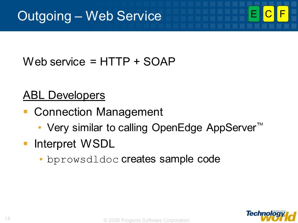 Outgoing – Web Service Web service = HTTP + SOAP ABL Developers