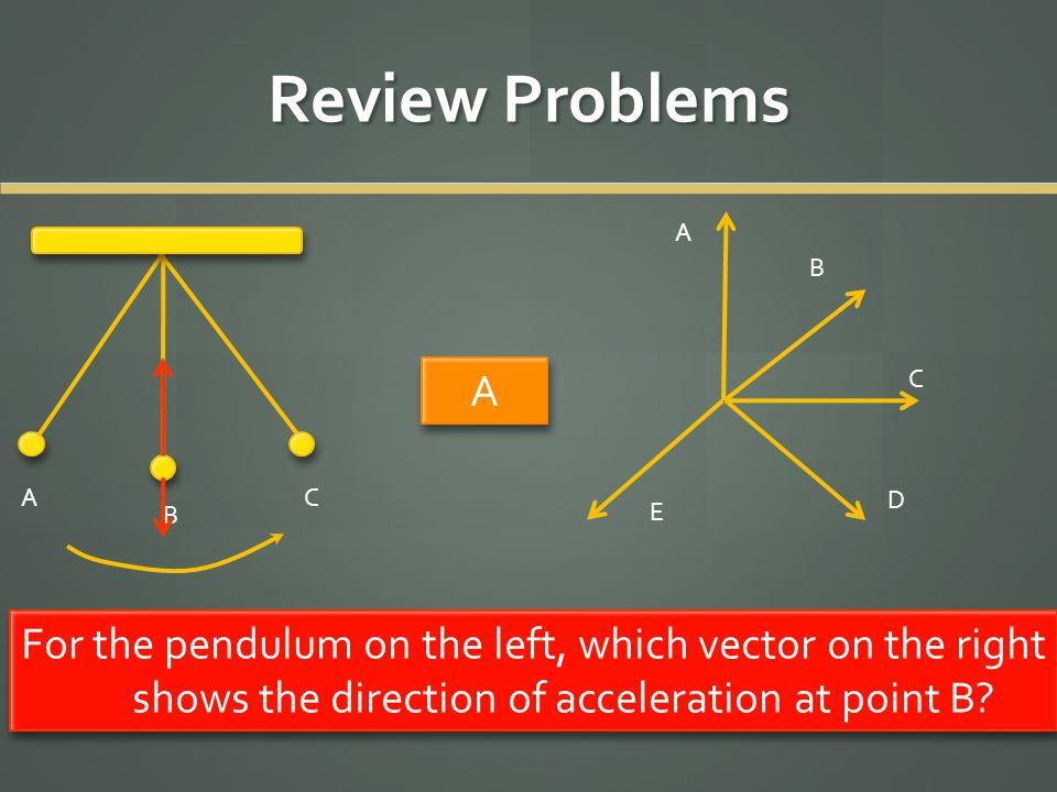 Review Problems A. B. A. C. A. C. D. B. E.