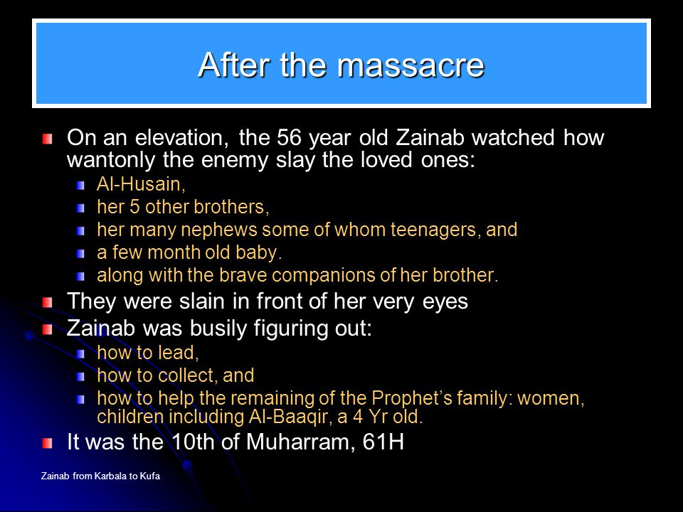 After the massacre On an elevation, the 56 year old Zainab watched how wantonly the enemy slay the loved ones: