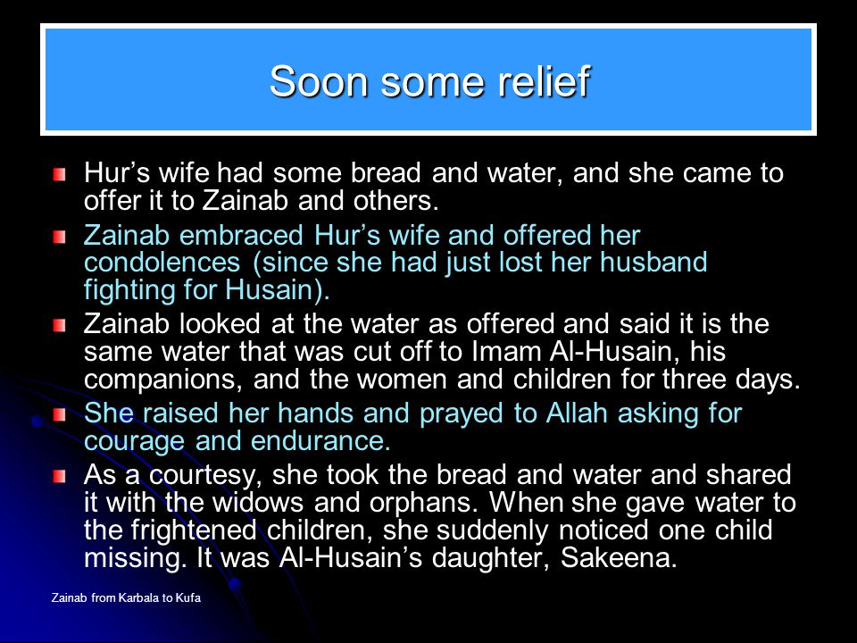 Soon some relief Hur's wife had some bread and water, and she came to offer it to Zainab and others.
