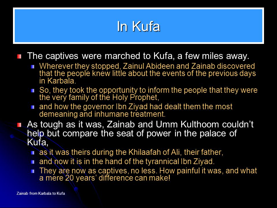 In Kufa The captives were marched to Kufa, a few miles away.