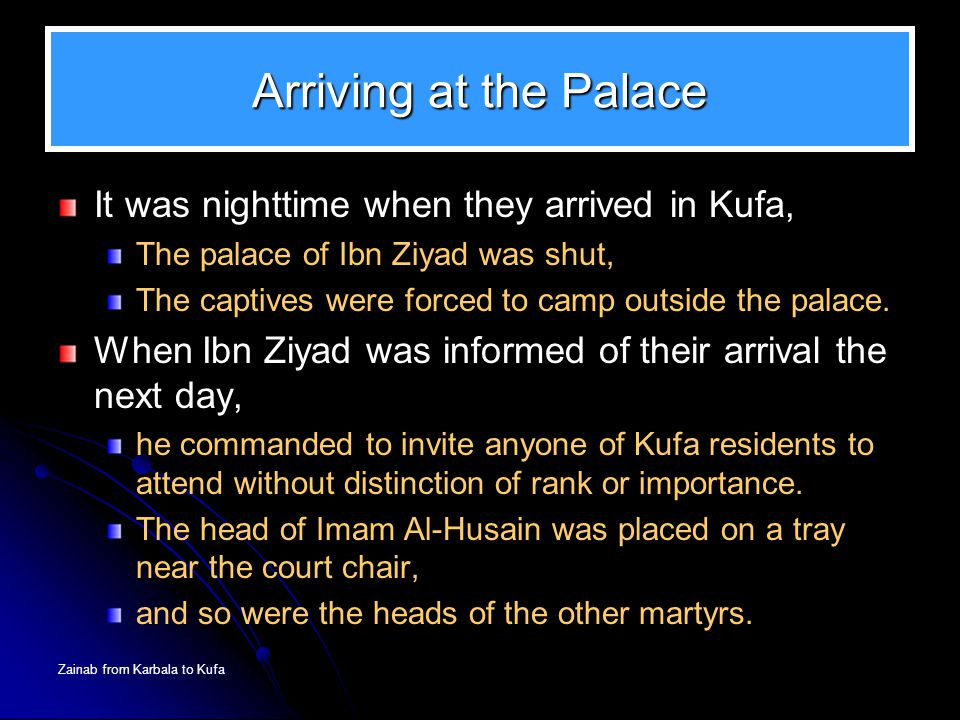 Arriving at the Palace It was nighttime when they arrived in Kufa,