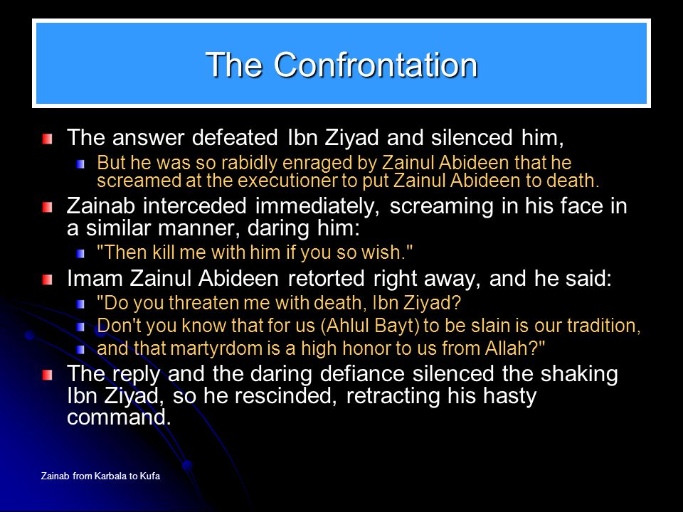 The Confrontation The answer defeated Ibn Ziyad and silenced him,