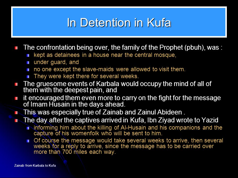 In Detention in Kufa The confrontation being over, the family of the Prophet (pbuh), was : kept as detainees in a house near the central mosque,