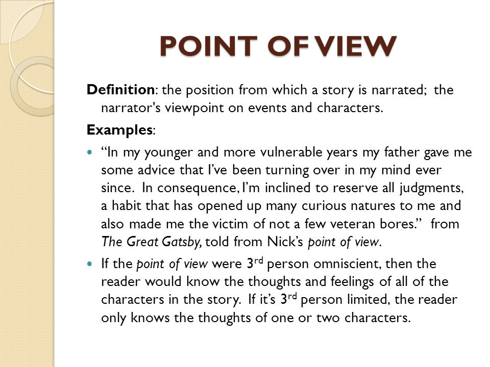 POINT OF VIEW Definition: the position from which a story is narrated; the narrator s viewpoint on events and characters.