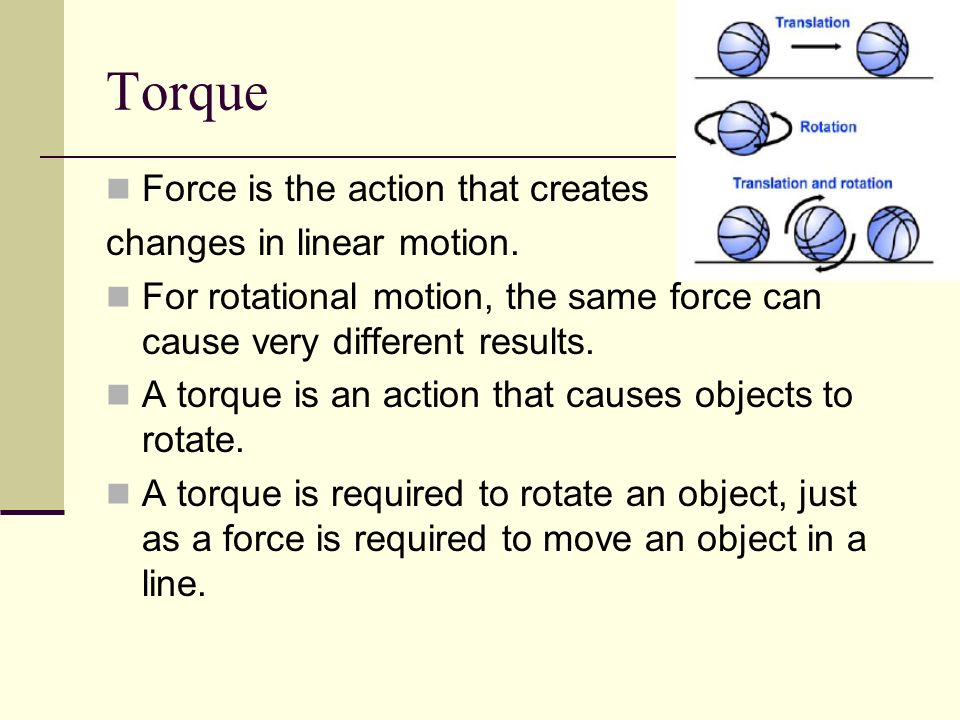 Torque Force is the action that creates changes in linear motion.