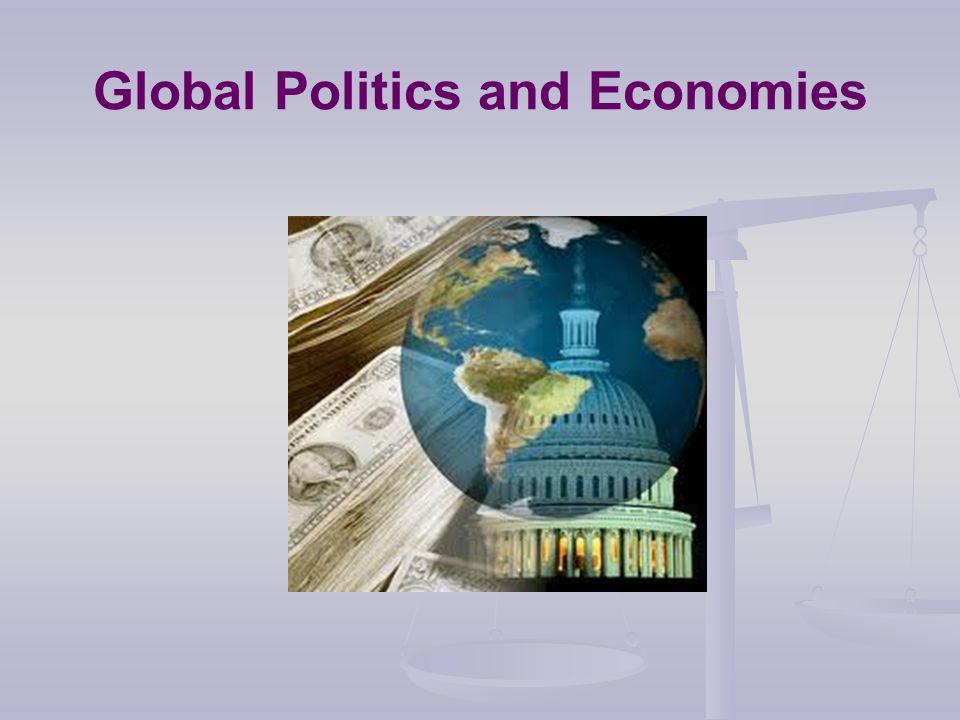 Global Politics and Economies
