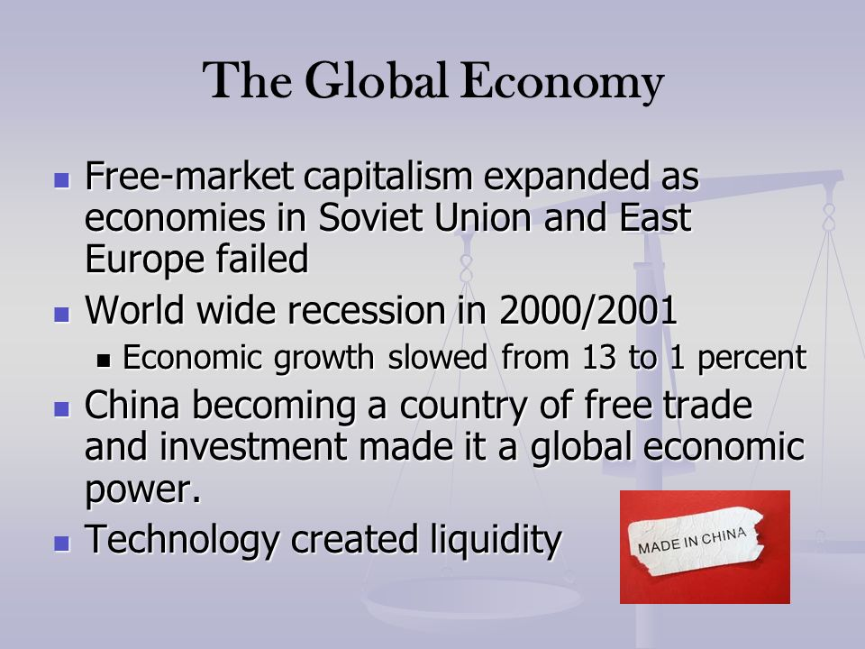 The Global EconomyFree-market capitalism expanded as economies in Soviet Union and East Europe failed.