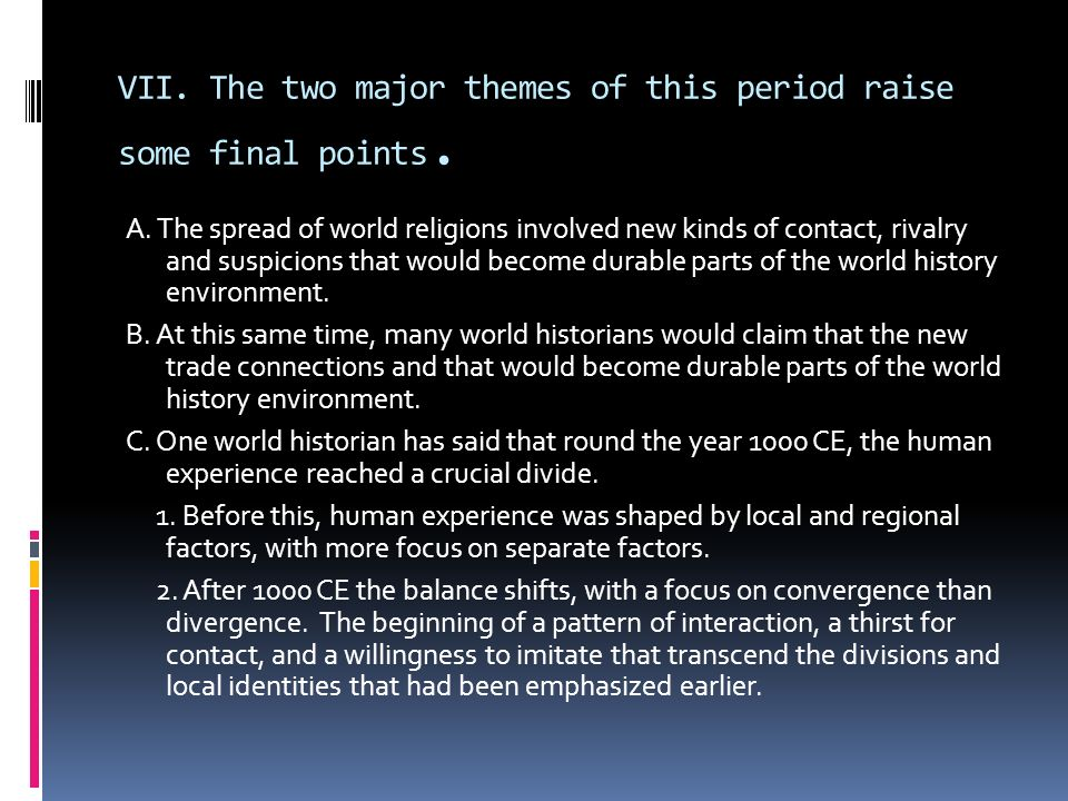 VII. The two major themes of this period raise some final points.