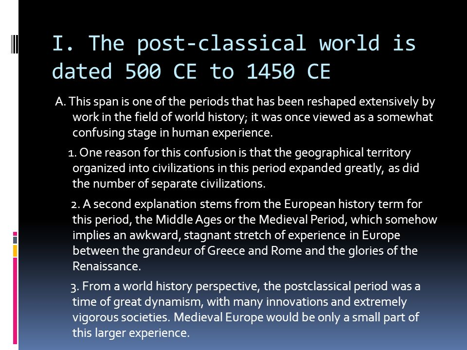 I. The post-classical world is dated 500 CE to 1450 CE