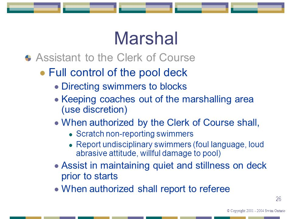 Marshal Assistant to the Clerk of Course Full control of the pool deck
