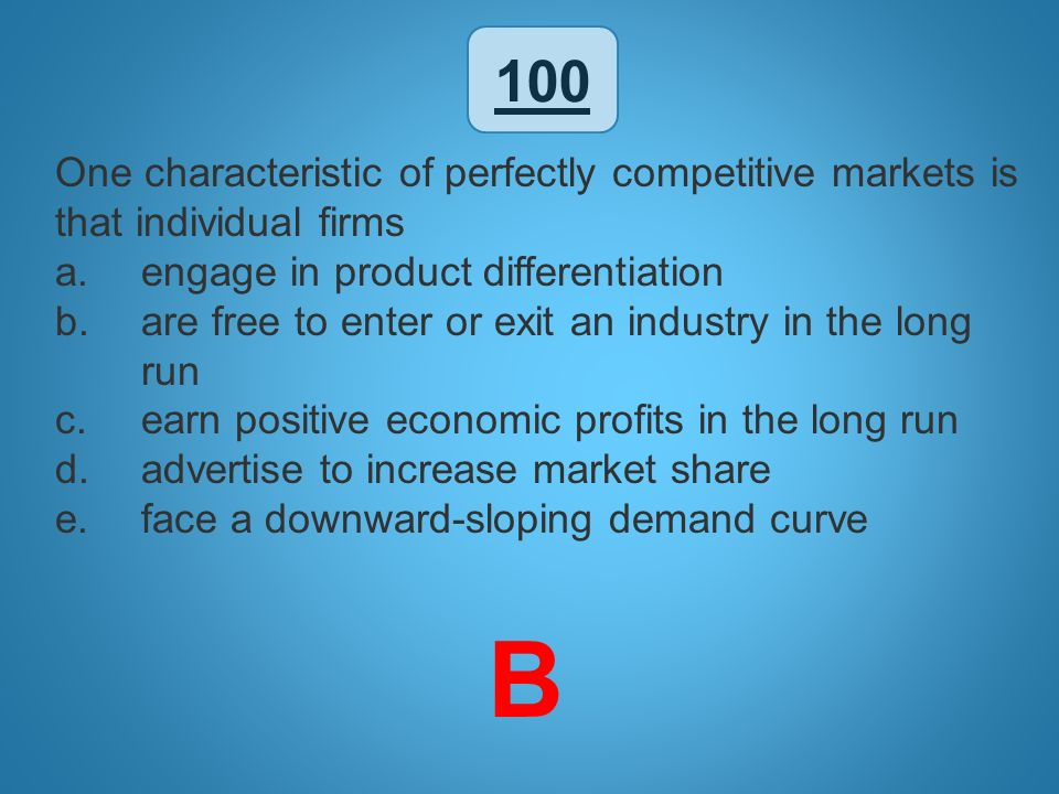 100 One characteristic of perfectly competitive markets is that individual firms. engage in product differentiation.