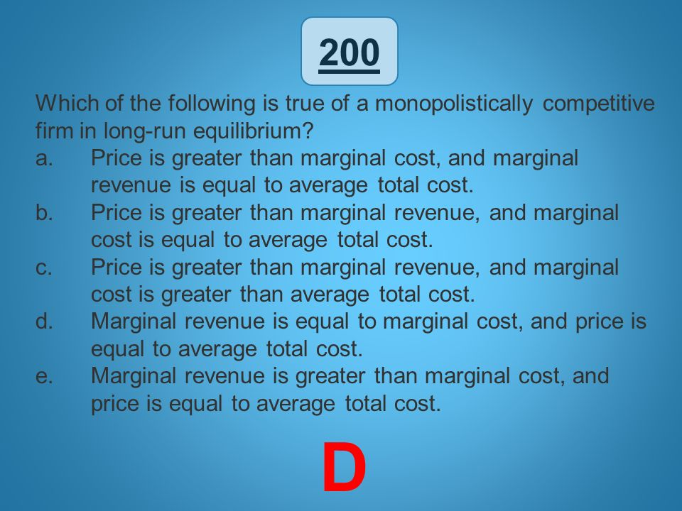 200 Which of the following is true of a monopolistically competitive firm in long-run equilibrium