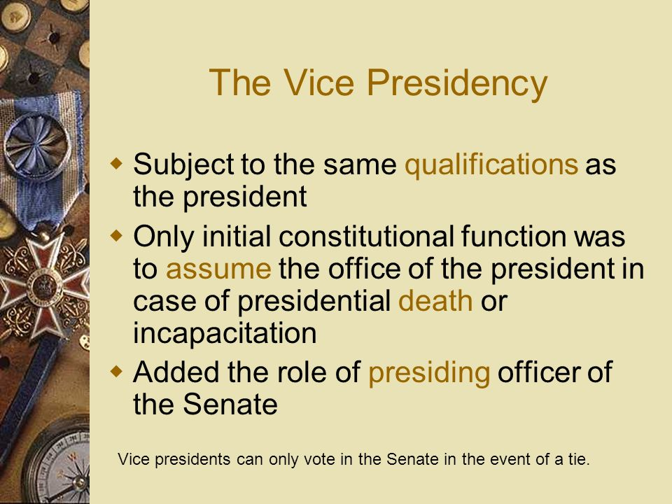 The Vice Presidency Subject to the same qualifications as the president.