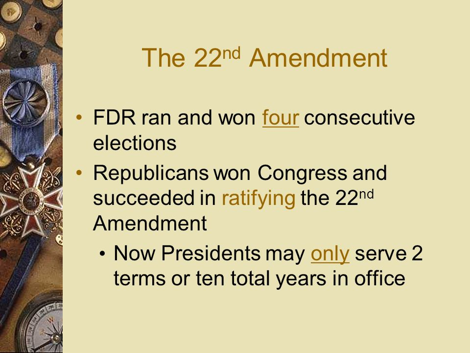 The 22nd Amendment FDR ran and won four consecutive elections