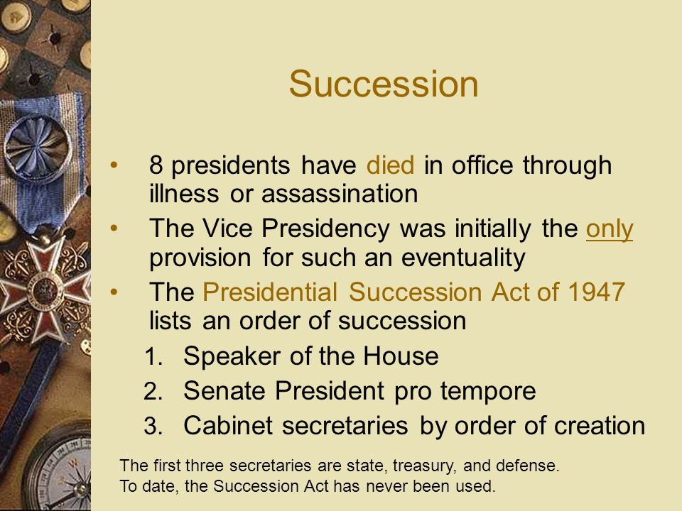 Succession 8 presidents have died in office through illness or assassination.