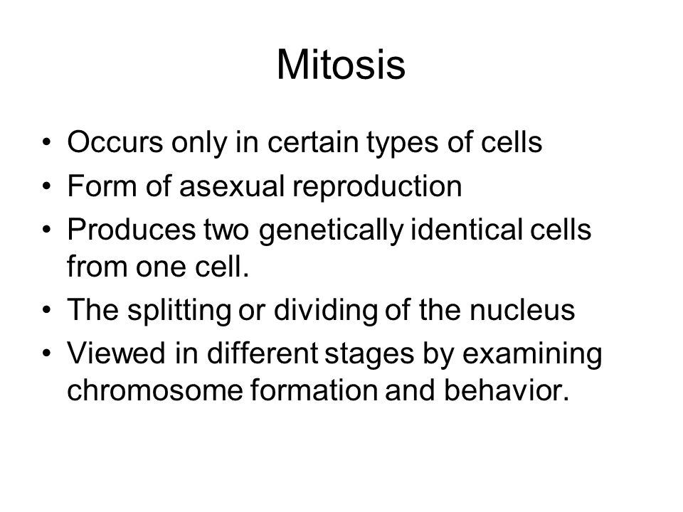 Mitosis Occurs only in certain types of cells