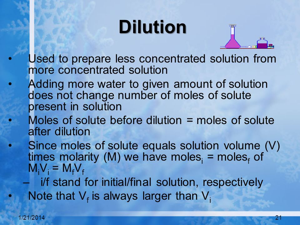 Dilution Used to prepare less concentrated solution from more concentrated solution.