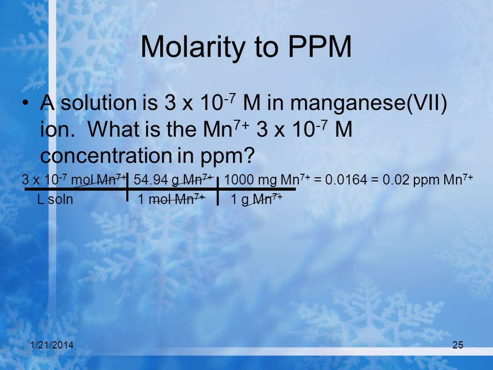 Molarity to PPM A solution is 3 x 10-7 M in manganese(VII) ion. What is the Mn7+ 3 x 10-7 M concentration in ppm