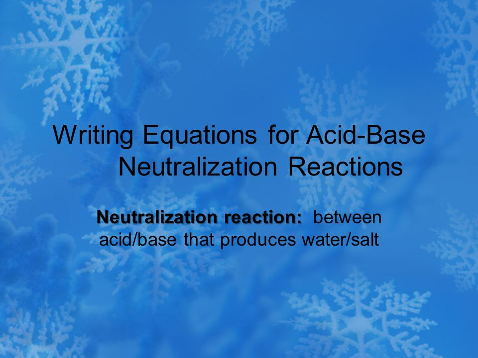 Writing Equations for Acid-Base Neutralization Reactions