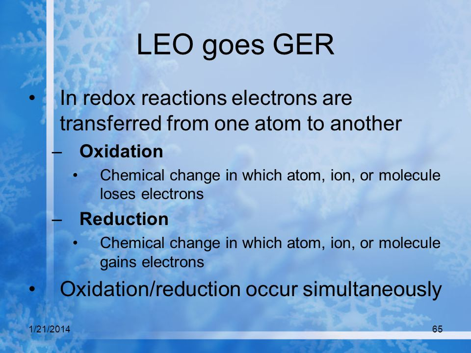LEO goes GER In redox reactions electrons are transferred from one atom to another. Oxidation.