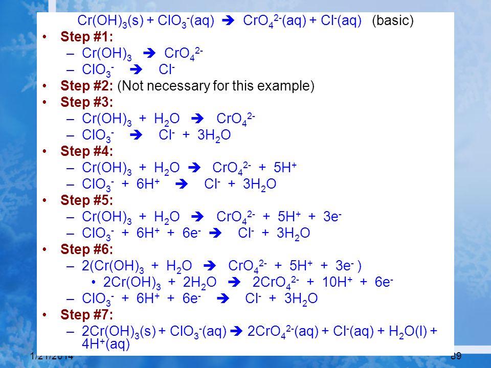 Cr(OH)3(s) + ClO3-(aq)  CrO42-(aq) + Cl-(aq) (basic)
