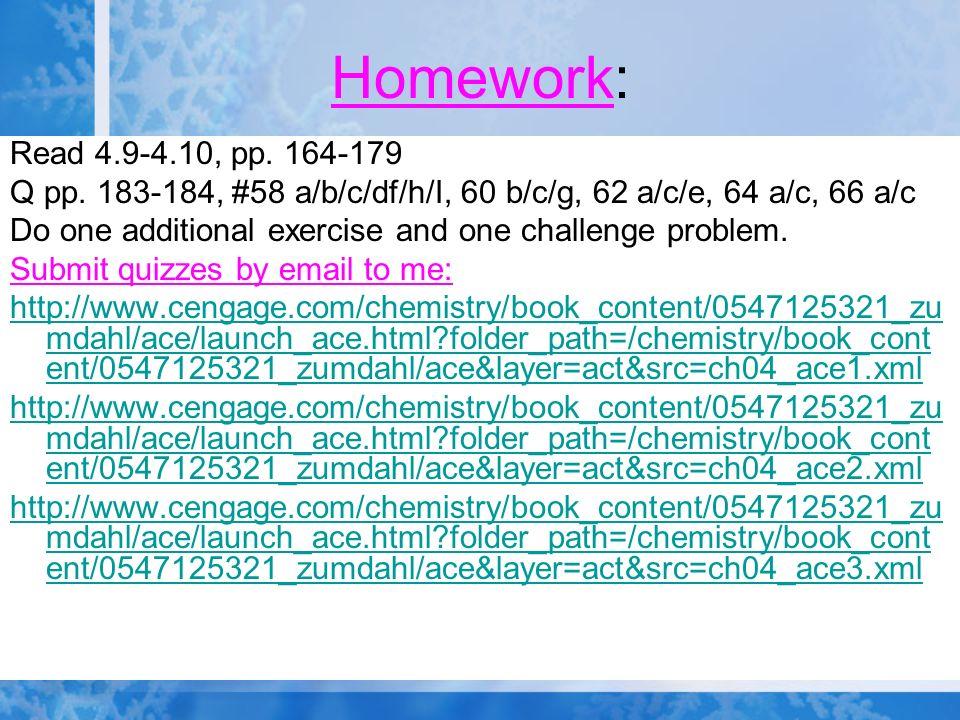 Homework: Read 4.9-4.10, pp. 164-179. Q pp. 183-184, #58 a/b/c/df/h/I, 60 b/c/g, 62 a/c/e, 64 a/c, 66 a/c.