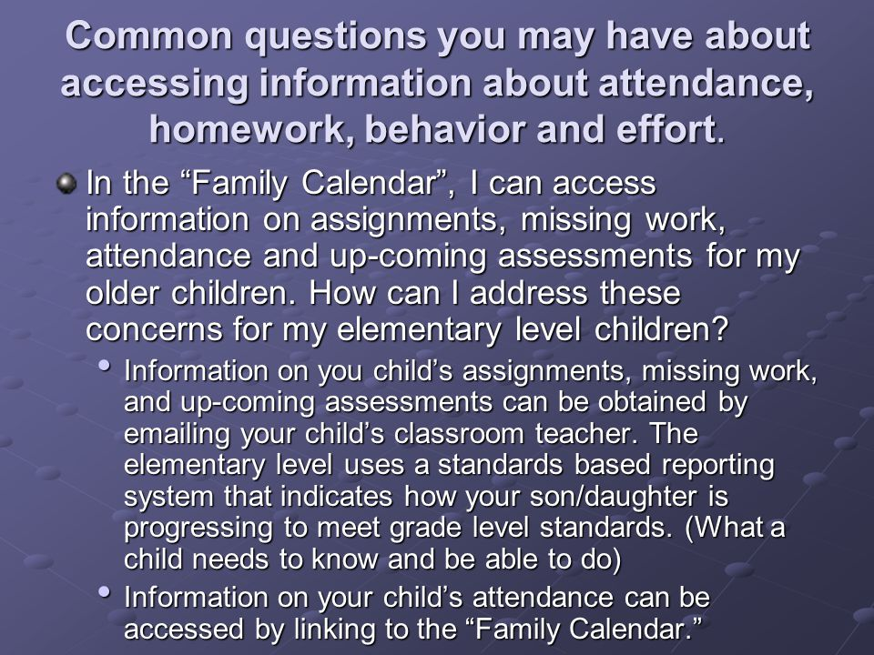 Common questions you may have about accessing information about attendance, homework, behavior and effort.