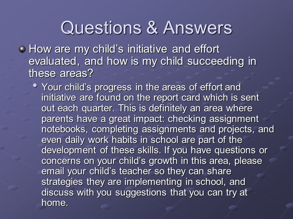 Questions & Answers How are my child's initiative and effort evaluated, and how is my child succeeding in these areas