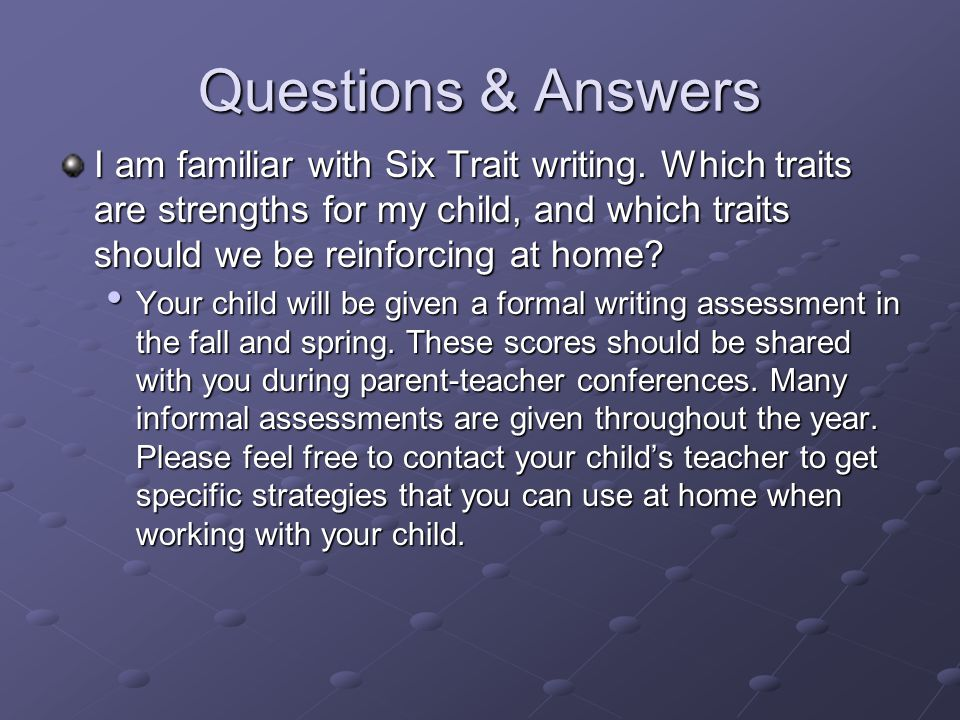 Questions & Answers I am familiar with Six Trait writing. Which traits are strengths for my child, and which traits should we be reinforcing at home