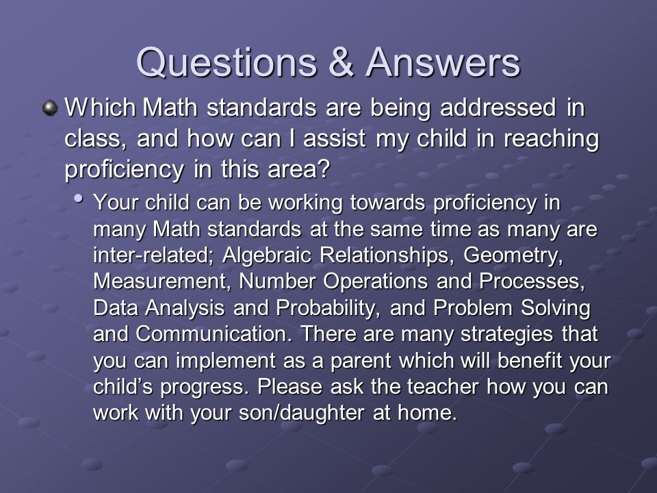 Questions & Answers Which Math standards are being addressed in class, and how can I assist my child in reaching proficiency in this area
