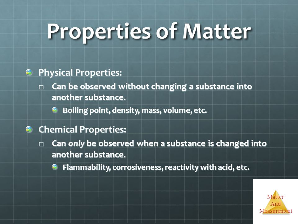 Properties of Matter Physical Properties: Chemical Properties: