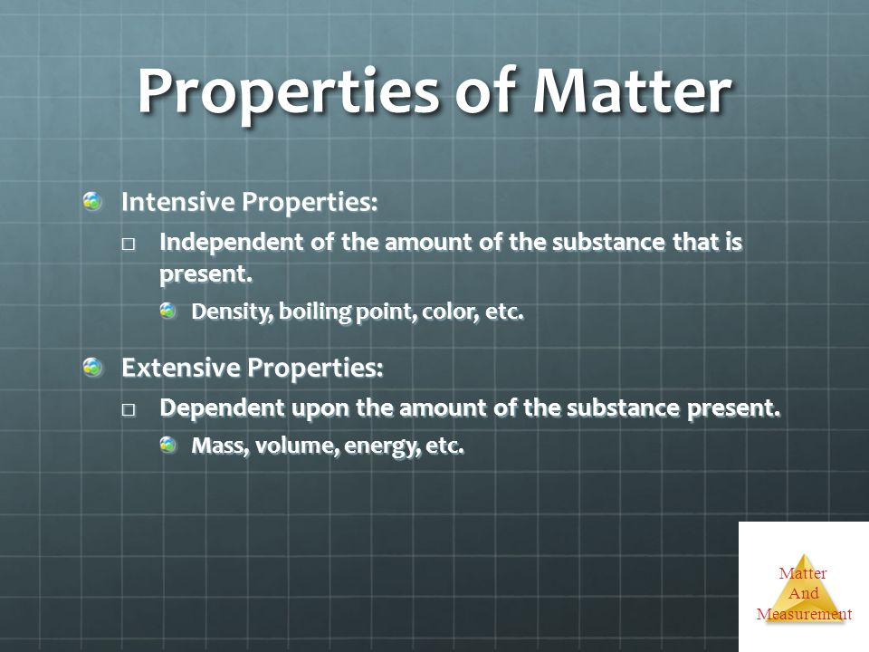Properties of Matter Intensive Properties: Extensive Properties: