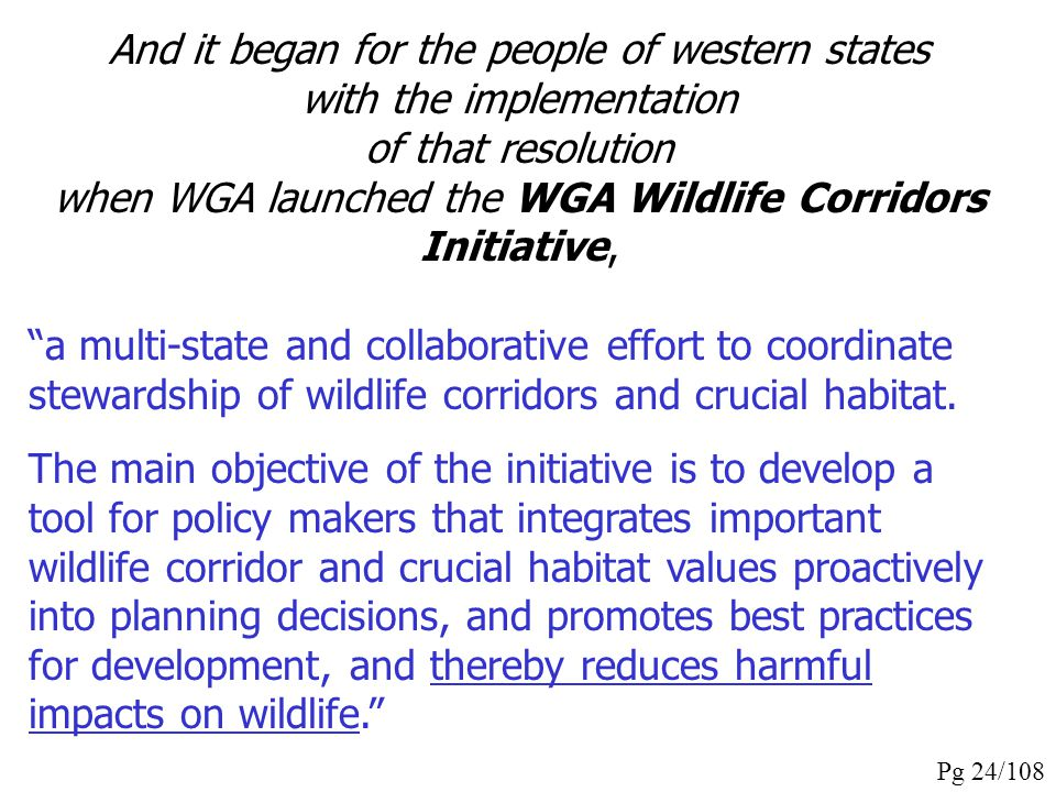 And it began for the people of western states with the implementation of that resolution when WGA launched the WGA Wildlife Corridors Initiative,