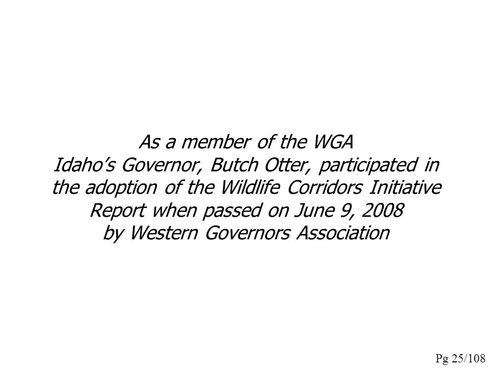 As a member of the WGA Idaho's Governor, Butch Otter, participated in the adoption of the Wildlife Corridors Initiative Report when passed on June 9, 2008 by Western Governors Association